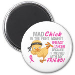 Mad Chick Messed With Friend 3 Breast Cancer 6 Cm Round Magnet
