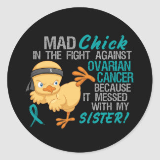 Mad Chick Messed With Sister 3 Ovarian Cancer Round Sticker