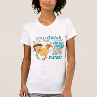 Mad Chick Messed With Sister 3 Ovarian Cancer T Shirt