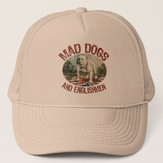 Mad Dogs & Englishmen Trucker Hat