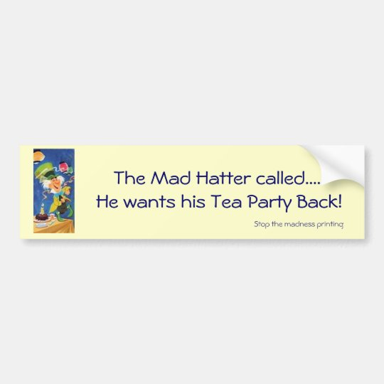 Mad Hatter wants his Tea Party Back Bumper