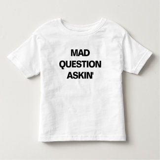 Mad Question Askin' (Toddler T-Shirt) Toddler T-Shirt