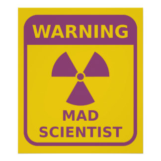 Mad Scientist Warning Poster
