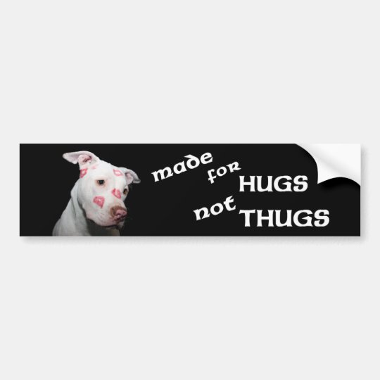 Made for Hugs Not Thugs, Pitbulls Bumper Sticker