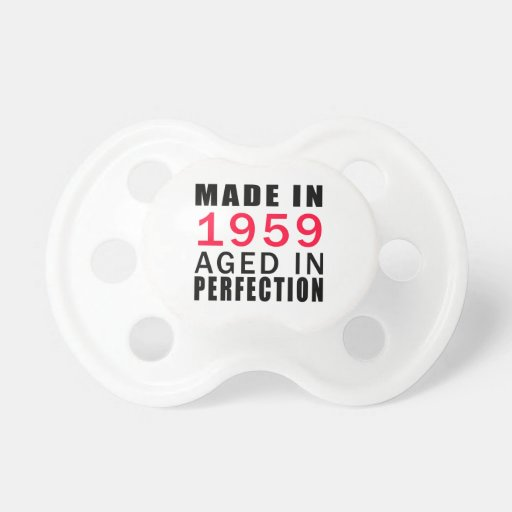 Made In 1959 Aged In Perfection Baby Pacifier