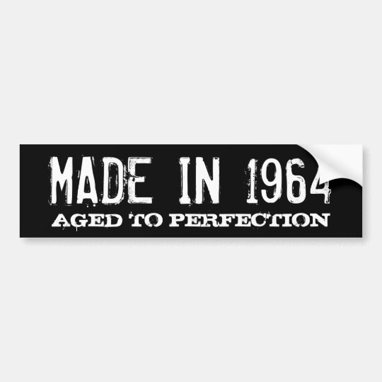 Made in 1964 Aged to perfection bumper sticker