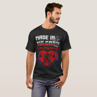 Made In Bulgaria Long Long Time Ago Pride Country T-Shirt