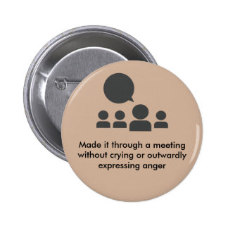 Made it through a meeting! button