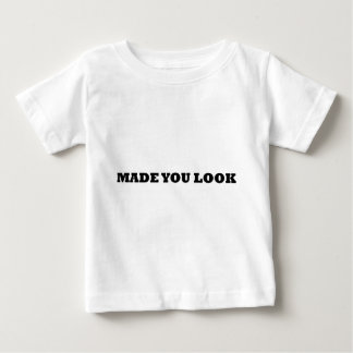 Made you look comedy baby T-Shirt