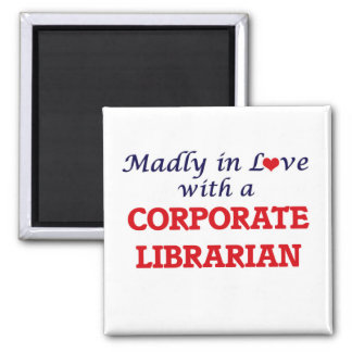Madly in love with a Corporate Librarian Square Magnet