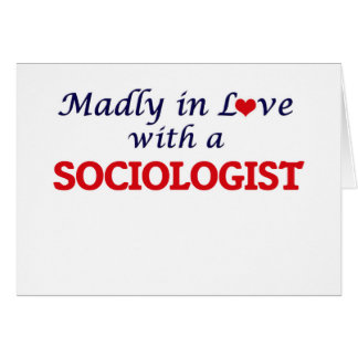 Madly in love with a Sociologist Greeting Card