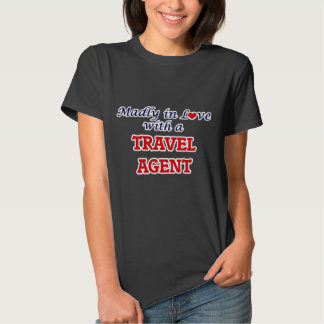 Madly in love with a Travel Agent T Shirt