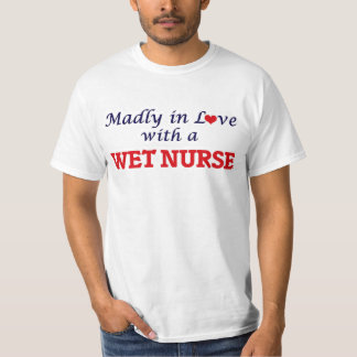Madly in love with a Wet Nurse Tee Shirts