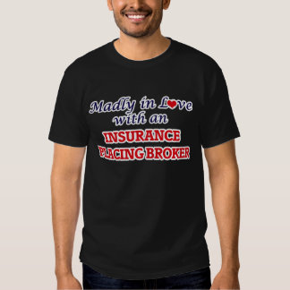 Madly in love with an Insurance Placing Broker T Shirts