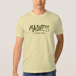 MADNESS IS AN ART FORM TEES