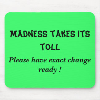 Madness takes its toll, Please have exact chang... Mouse Pad