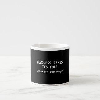 Madness Toll Espresso Mug