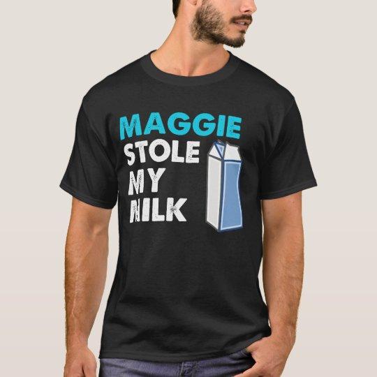 Maggie Stole My Milk T-Shirt
