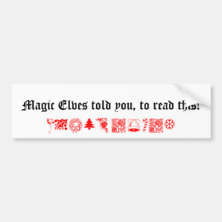 magic elves told you,to read this! bumper sticker