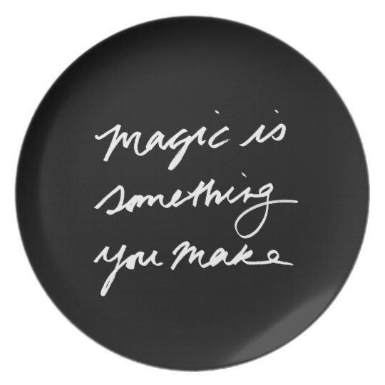 Magic Is Something You Make Melamine Plate