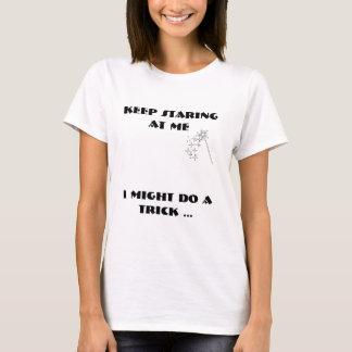 Magic-wand, Keep Staring at me, I might do a trick T-Shirt
