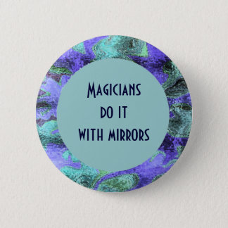 Magicians do it with mirrors 6 cm round badge