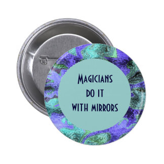 Magicians do it with mirrors pinback buttons