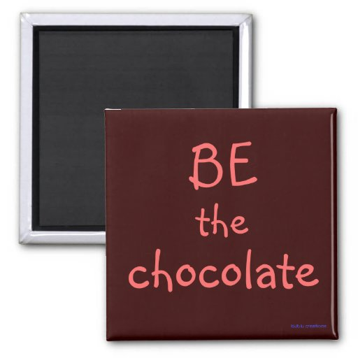 magnet - BE the chocolate
