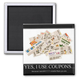 Magnet - I use coupons because I am way smarter