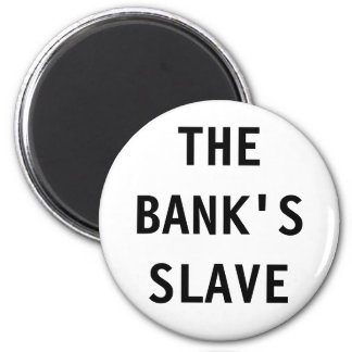 Magnet The Bank's Slave