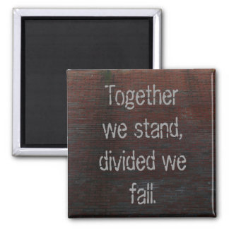 Magnet Together we stand, divided we fall.