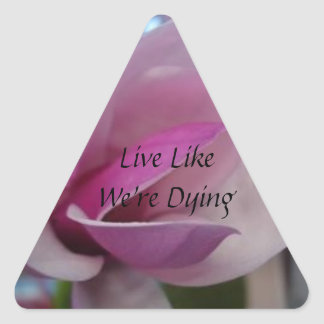 Magnolia, Live Like We're Dying Tri Sticker
