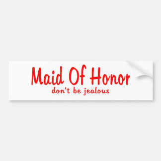 Maid Of Honor Jealousy Car Bumper Sticker