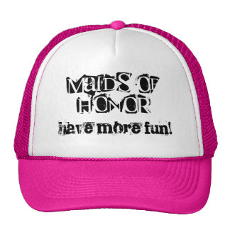 Maids of Honor have more fun Trucker Hats