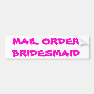 Mail Order Bridesmaid Bumper Sticker