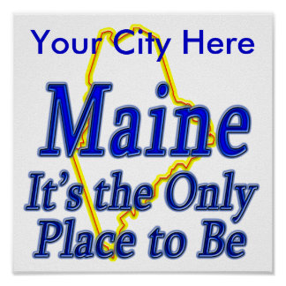 Maine  It's the Only Place to Be Print