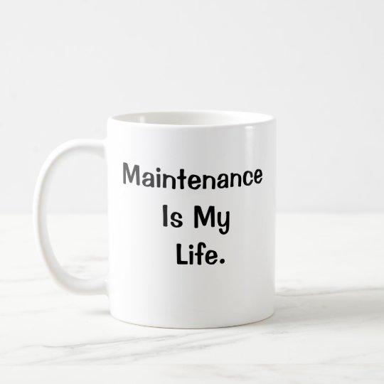 Maintenance Is My Life Motivational Slogan 2-sided Coffee