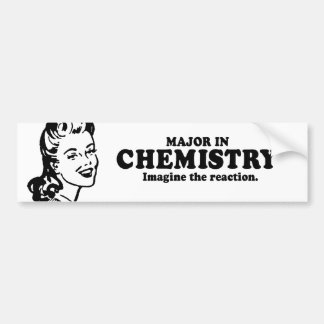 MAJOR IN CHEMISTRY - IMAGINE THE REACTION T-shirt Bumper Sticker