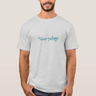 make A change.TODAY T-Shirt