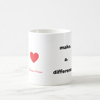 Make a difference because I care Coffee Mug