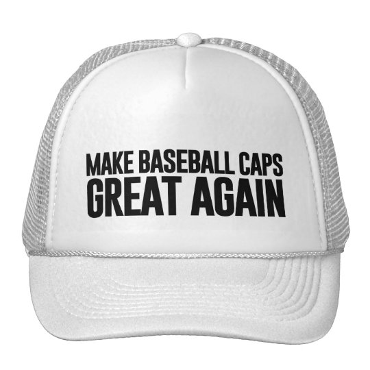 Make America (And Baseball Caps)Great Again Cap