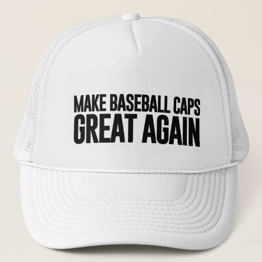 Make America (And Baseball Caps)Great Again Trucker Hat