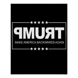 Make America Backwards Again - Anti-Trump Sign --  Poster