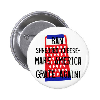 Make America Grate Again cheese Trump funny humor 6 Cm Round Badge