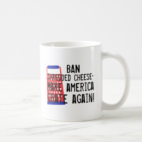 Make America Grate Again cheese Trump funny humour Coffee Mug
