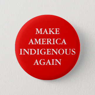 """MAKE AMERICA INDIGENOUS AGAIN"" PARODY 6 CM ROUND BADGE"