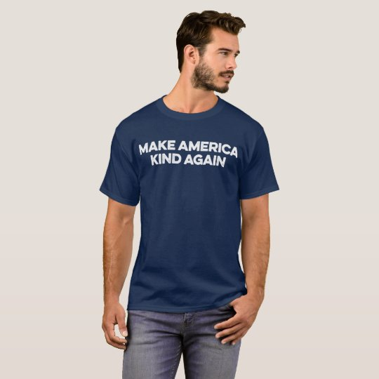 Make America Kind Again. T-Shirt