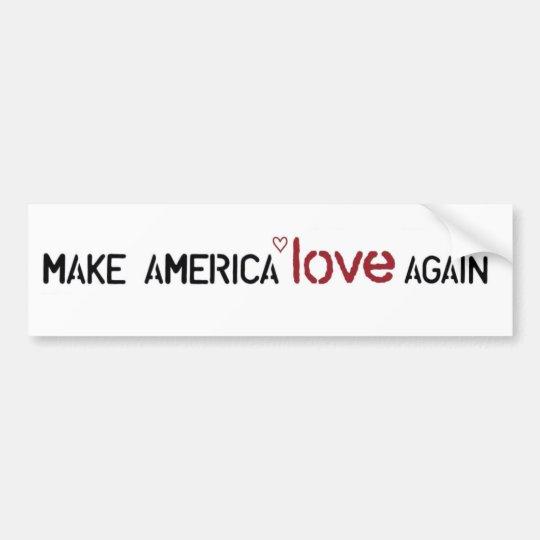 Make America Love Again bumper sticker