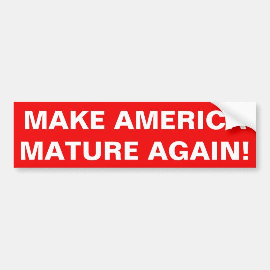 MAKE AMERICA MATURE AGAIN! BUMPER STICKER