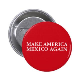 """MAKE AMERICA MEXICO AGAIN"" 6 CM ROUND BADGE"